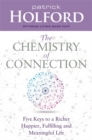 The Chemistry of Connection : Five Keys to a Richer, Happier, Fulfilling and Meaningful Life - Book