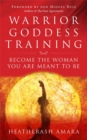 Warrior Goddess Training : Become the Woman You Are Meant to Be - Book