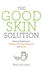 The Good Skin Solution : Natural Healing for Eczema, Psoriasis, Rosacea and Acne - Book
