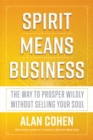 Spirit Means Business : The Way to Prosper Wildly without Selling Your Soul - Book