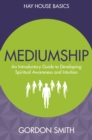 Mediumship : An Introductory Guide to Developing Spiritual Awareness and Intuition - eBook