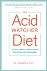 The Acid Watcher Diet : A 28-Day Reflux Prevention and Healing Programme - eBook