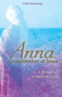 Anna, Grandmother of Jesus : A Message of Wisdom and Love - Book