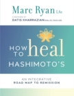 How to Heal Hashimoto's : An Integrative Road Map to Remission - Book