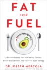 Fat for Fuel : A Revolutionary Diet to Combat Cancer, Boost Brain Power, and Increase Your Energy - Book