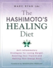 The Hashimoto's Healing Diet : Anti-inflammatory Strategies for Losing Weight, Boosting Your Thyroid and Getting Your Energy Back - Book
