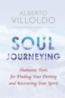 Soul Journeying : Shamanic Tools for Finding Your Destiny and Recovering Your Spirit - Book