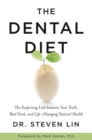 The Dental Diet : The Surprising Link between Your Teeth, Real Food, and Life-Changing Natural Health - Book