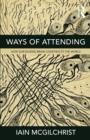 Ways of Attending : How our Divided Brain Constructs the World - Book