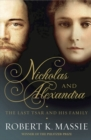 Nicholas and Alexandra : The Tragic, Compelling Story of the Last Tsar and his Family - eBook