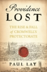 Providence Lost : The Rise and Fall of Cromwell's Protectorate - Book
