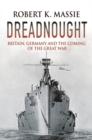 Dreadnought : Britain, Germany and the Coming of the Great War - eBook