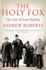 The Holy Fox : The Life of Lord Halifax - Book