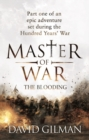 Master Of War: The Blooding : Part one of an epic adventure set during the Hundred Years' War - eBook