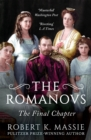 The Romanovs: The Final Chapter : The Terrible Fate of Russia's last Tsar and his Family - eBook