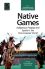 Native Games : Indigenous Peoples and Sports in the Post-Colonial World - eBook