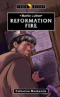 Martin Luther : Reformation Fire - Book