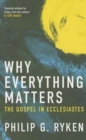 Why Everything Matters : The Gospel in Ecclesiastes - Book