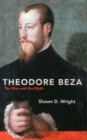Theodore Beza : The Man and the Myth - Book