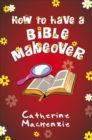 How to Have a Bible Makeover - Book