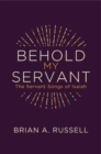 Behold My Servant : The Servant Songs of Isaiah - Book