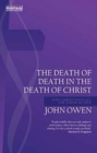 Death of Death in the Death of Christ : Why Christ Saves All for Whom He Died - Book