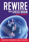 Rewire Your Chess Brain : Endgame studies and mating problems to enhance your tactical ability - Book