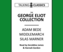 The George Eliot Collection : Adam Bede, Middlemarch & Silas Marner - Book
