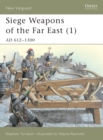 Siege Weapons of the Far East (1) : AD 612 1300 - eBook