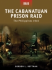The Cabanatuan Prison Raid : The Philippines 1945 - eBook