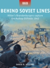 Behind Soviet Lines : Hitler s Brandenburgers capture the Maikop Oilfields 1942 - eBook