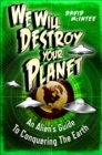We Will Destroy Your Planet : An Alien s Guide to Conquering the Earth - eBook