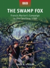 The Swamp Fox : Francis Marion s Campaign in the Carolinas 1780 - eBook