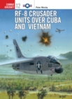 RF-8 Crusader Units over Cuba and Vietnam - eBook