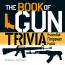 The Book of Gun Trivia : Essential Firepower Facts - Book