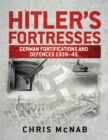 Hitler s Fortresses : German Fortifications and Defences 1939 45 - eBook