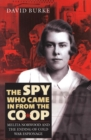 The Spy Who Came In From the Co-op : Melita Norwood and the Ending of Cold War Espionage - eBook