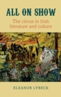 All on Show : The circus in Irish literature and culture - Book