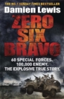 Zero Six Bravo : 60 Special Forces. 100,000 Enemy. The Explosive True Story - Book