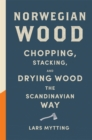 Norwegian Wood : The internationally bestselling guide to chopping and storing firewood - eBook