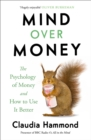 Mind Over Money : The Psychology of Money and How To Use It Better - eBook