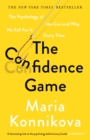 The Confidence Game : The Psychology of the Con and Why We Fall for It Every Time - Book