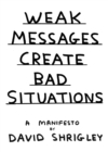 Weak Messages Create Bad Situations : A Manifesto - Book