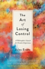 The Art of Losing Control : A Philosopher's Search for Ecstatic Experience - Book