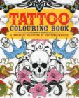 Tattoo Colouring Book : A Fantastic Selection of Exciting Imagery - Book