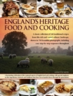 England's Heritage Food and Cooking : A Classic Collection of 160 Traditional Recipes from This Rich and Varied Culinary Landscape, Shown in 750 Beautiful Photographs - Book