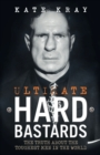 Ultimate Hard Bastards - The Truth About the Toughest Men in the World - eBook