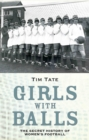 Girls with Balls - The Secret History of Women's Football - eBook