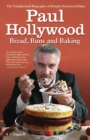 Paul Hollywood - Bread, Buns & Baking: The Unauthorised Biography of Britain's Best-loved Baker - eBook