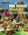 Mini Knitted Woodland : Cute & Easy Knitting Patterns for Animals, Birds and Other Forest Life - Book